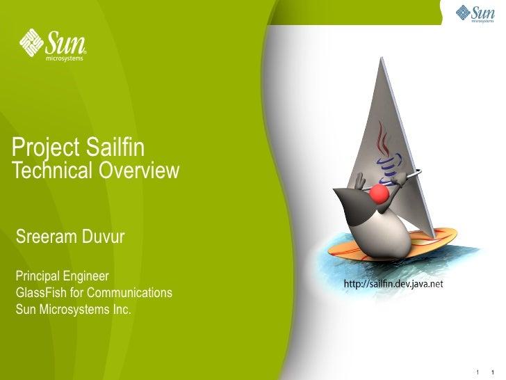 Project Sailfin Technical Overview  Sreeram Duvur Principal Engineer GlassFish for Communications Sun Microsystems Inc.   ...
