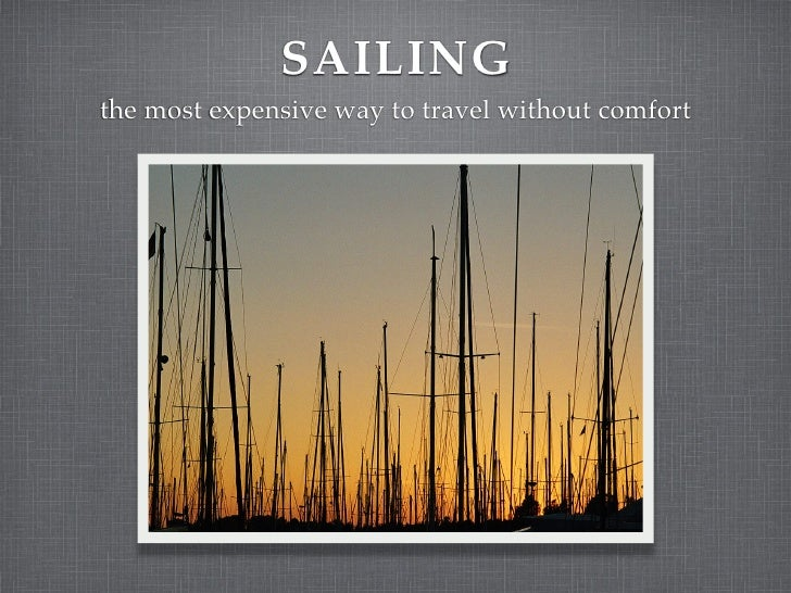 SAILING the most expensive way to travel without comfort