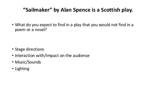 alan spence sailmaker essay For the national 5 english scottish text 'sailmaker' it is helpful to know something about the background of the characters all the characters are from.