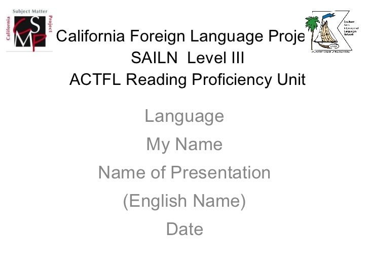 California Foreign Language Project SAILN  Level III ACTFL Reading Proficiency Unit <ul><li>Language </li></ul><ul><li>My ...