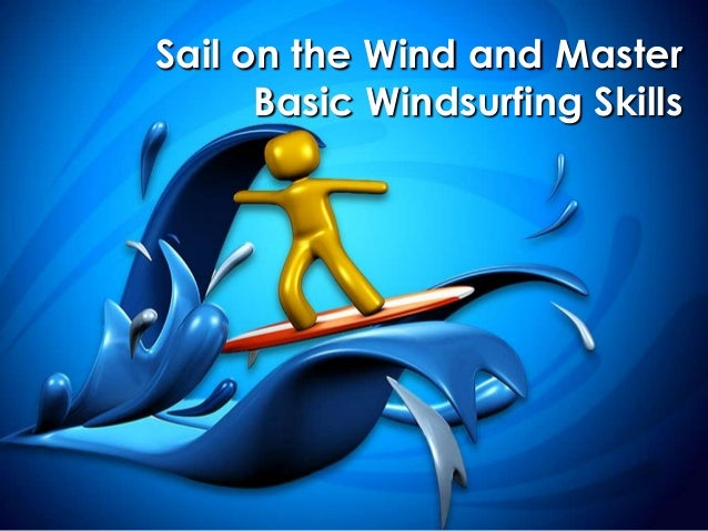 Sail on the Wind and Master Basic Windsurfing Skills