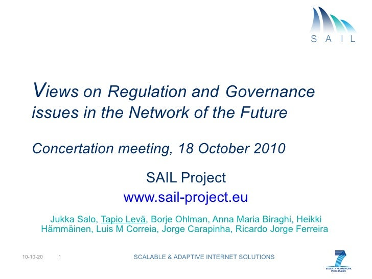 V iews on   Regulation and   Governance issues in the Network of the Future Concertation meeting, 18 October 2010 SAIL Pro...