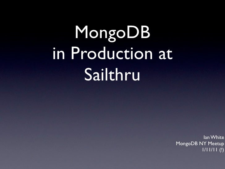 MongoDBin Production at     Sailthru                             Ian White                   MongoDB NY Meetup            ...