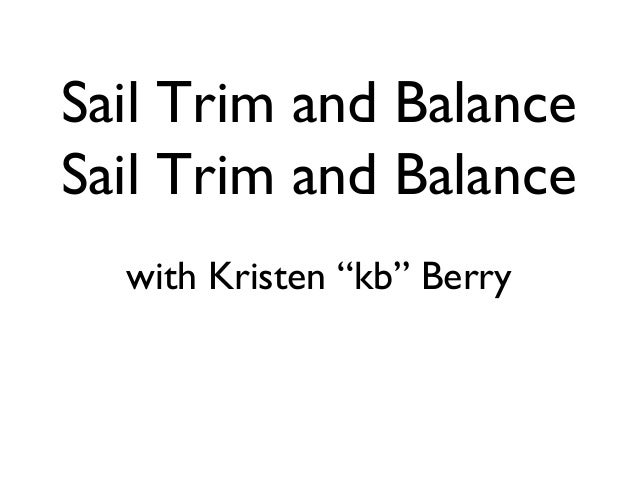 "Sail Trim and BalanceSail Trim and Balance  with Kristen ""kb"" Berry"