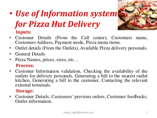 management information system pizza hut Logistics and supply chain management of pizza hut supply chain management is the factor that differentiates the winners and the losers in this business the cross-functional and logistical drivers of supply chain performance are: facilities inventory transportation information sourcing.