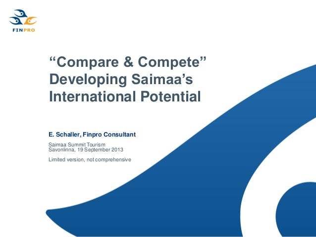 """Compare & Compete"" Developing Saimaa's International Potential E. Schaller, Finpro Consultant Saimaa Summit Tourism Savon..."