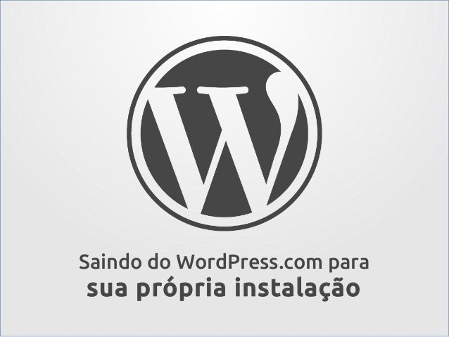 Saindo do WordPress.com para  sua própria instalação