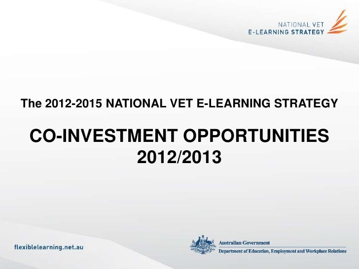 The 2012-2015 NATIONAL VET E-LEARNING STRATEGY CO-INVESTMENT OPPORTUNITIES           2012/2013