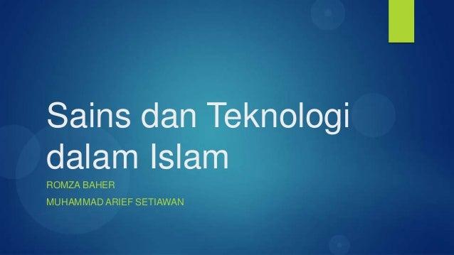 Sains dan Teknologidalam IslamROMZA BAHERMUHAMMAD ARIEF SETIAWAN