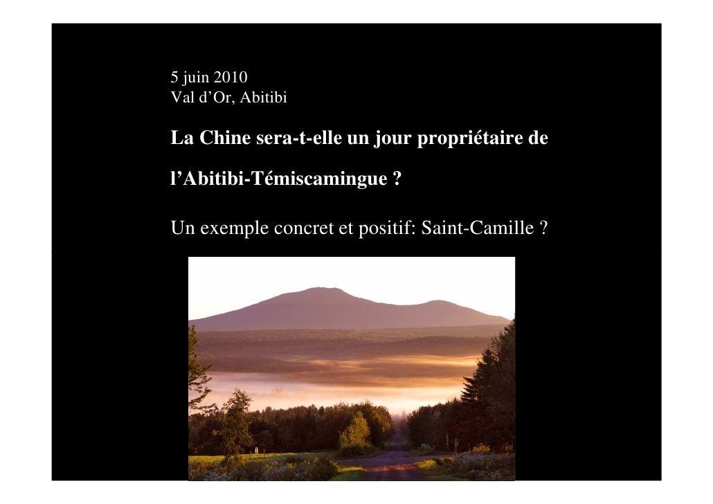 5 juin 2010 Val d'Or, Abitibi  La Chine sera-t-elle un jour propriétaire de  l'Abitibi-Témiscamingue ?  Un exemple concret...