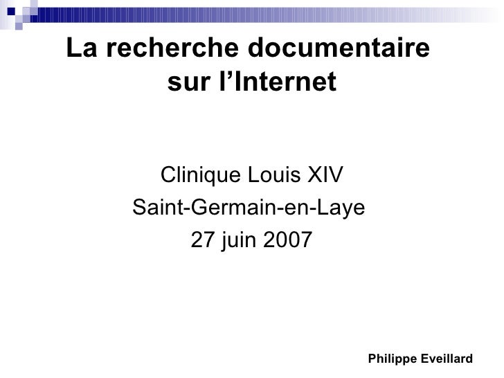 La recherche documentaire  sur l'Internet <ul><li>Clinique Louis XIV </li></ul><ul><li>Saint-Germain-en-Laye  </li></ul><u...