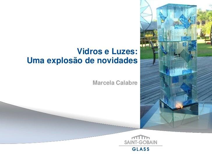 Vidros e Luzes:Uma explosão de novidades               Marcela Calabre