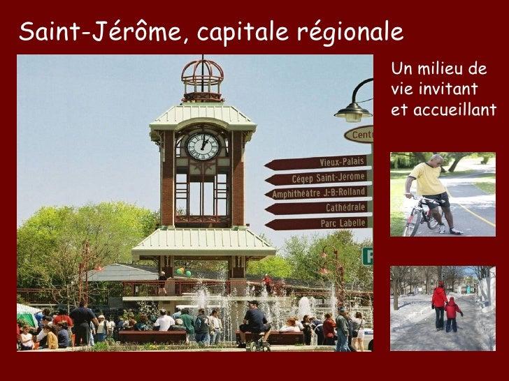 Saint-Jér ôme, capitale régionale Un milieu de vie invitant et accueillant
