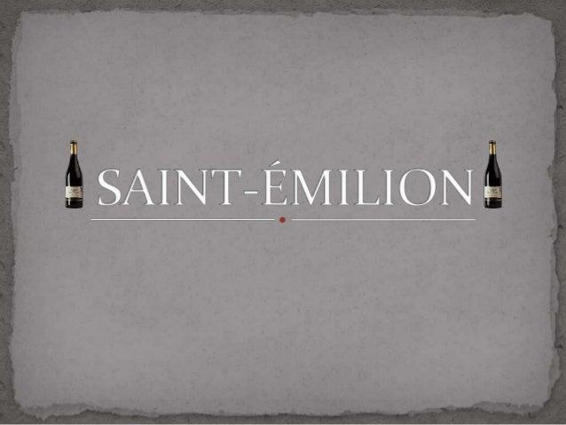  Saint-Émilion est une petite ville près de Bordeaux. Elle est connue par le vin produit dans ses vignobles.
