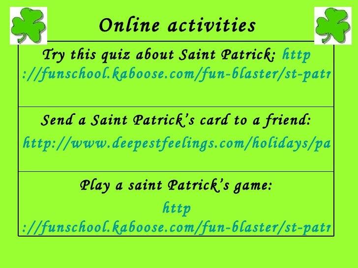 Online activities Play a saint Patrick's game: http ://funschool.kaboose.com/fun-blaster/st-patricks-day/games/game_wallop...