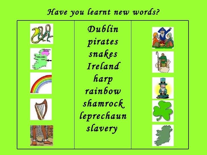 Have you learnt new words? Dublin pirates snakes Ireland harp rainbow shamrock leprechaun slavery
