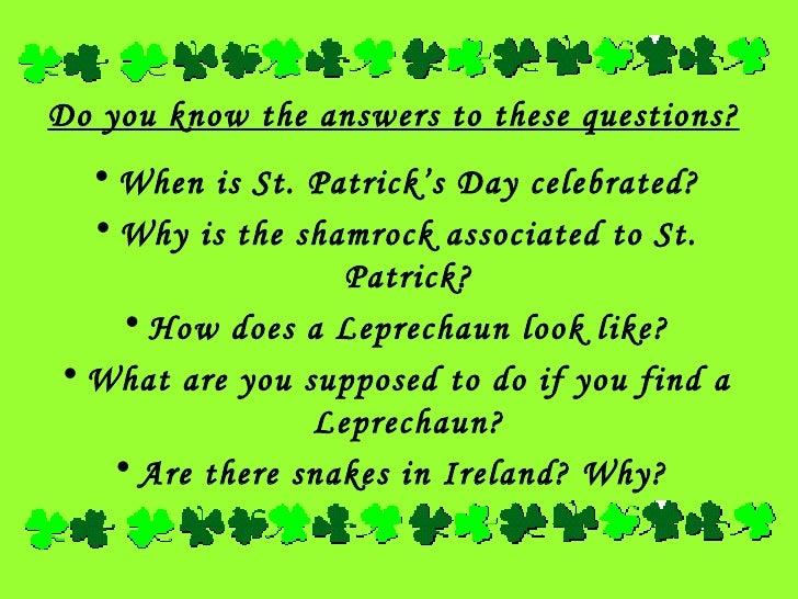 <ul><li>Do you know the answers to these questions? </li></ul><ul><li>When is St. Patrick's Day celebrated? </li></ul><ul>...