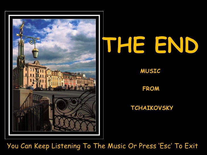 THE END MUSIC FROM TCHAIKOVSKY You Can Keep Listening To The Music Or Press 'Esc' To Exit