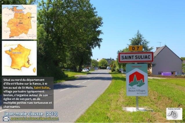 P  Situé au nord du département d'Ille-et-Vilaine sur la Rance, à 10 km au sud de St Malo, Saint Suliac, village portuaire...