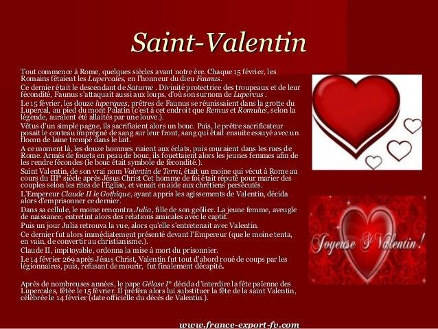 Saint-Valentin    ToutcommenceàRome,quelquessièclesavantnotreère.Chaque15février,les    Romainsfêtaientles...