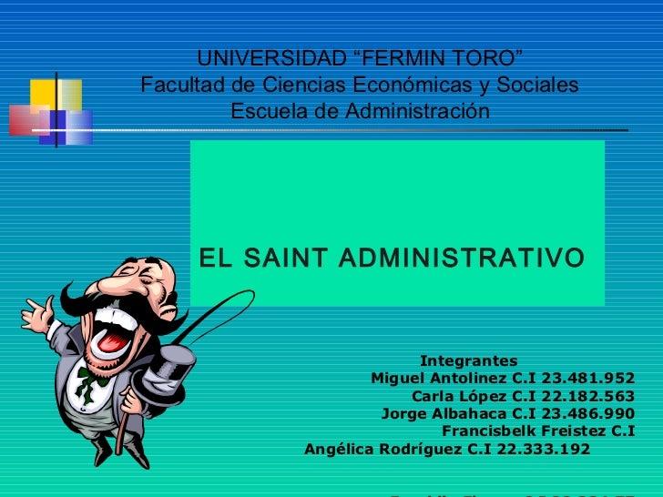 """UNIVERSIDAD """"FERMIN TORO""""Facultad de Ciencias Económicas y Sociales         Escuela de Administración     EL SAINT ADMINIS..."""