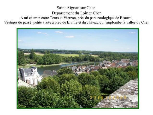 Saint Aignan sur Cher  Département du Loir et Cher  A mi chemin entre Tours et Vierzon, près du parc zoologique de Beauval...
