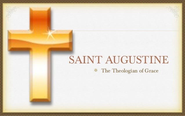 SAINT AUGUSTINE The Theologian of Grace
