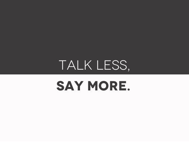 Talk less,Say More.