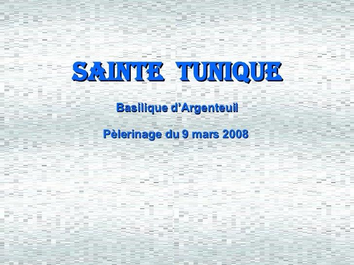 SAINTE  TUNIQUE Basilique d'Argenteuil Pèlerinage du 9 mars 2008