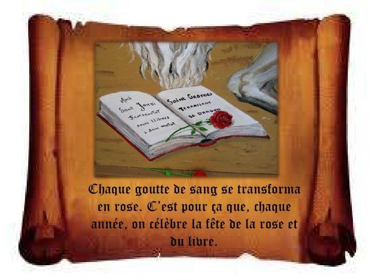 Chaque goutte de sang se transforma en rose. C'est pour ça que, chaqueannée, on célèbre la fête de la rose et             ...