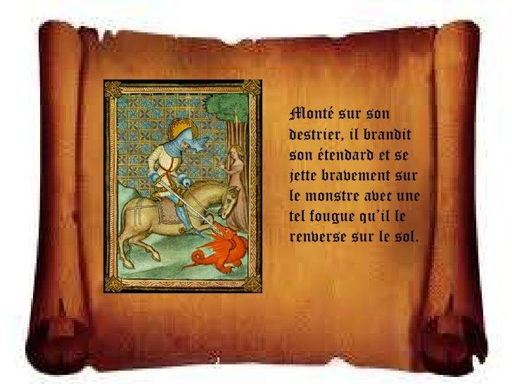 Monté sur sondestrier, il branditson étendard et sejette bravement surle monstre avec unetel fougue qu'il lerenverse sur l...