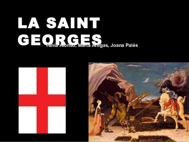 LA SAINT GEORGESTània Alonso, Marta Artigas, Joana PalésTània Alonso, Marta Artigas, Joana Palés