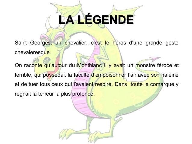 LA LÉGENDELA LÉGENDE Saint Georges, un chevalier, c'est le héros d'une grande geste chevaleresque. On raconte qu'autour du...