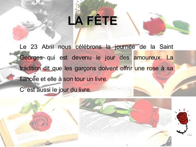 Le 23 Abril nous célébrons la journée de la Saint Georges qui est devenu le jour des amoureux. La tradition dit que les ga...