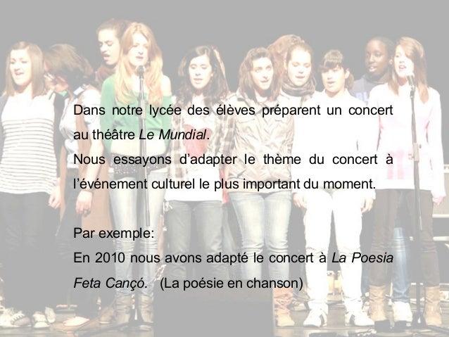 Dans notre lycée des élèves préparent un concert au théâtre Le Mundial. Nous essayons d'adapter le thème du concert à l'év...