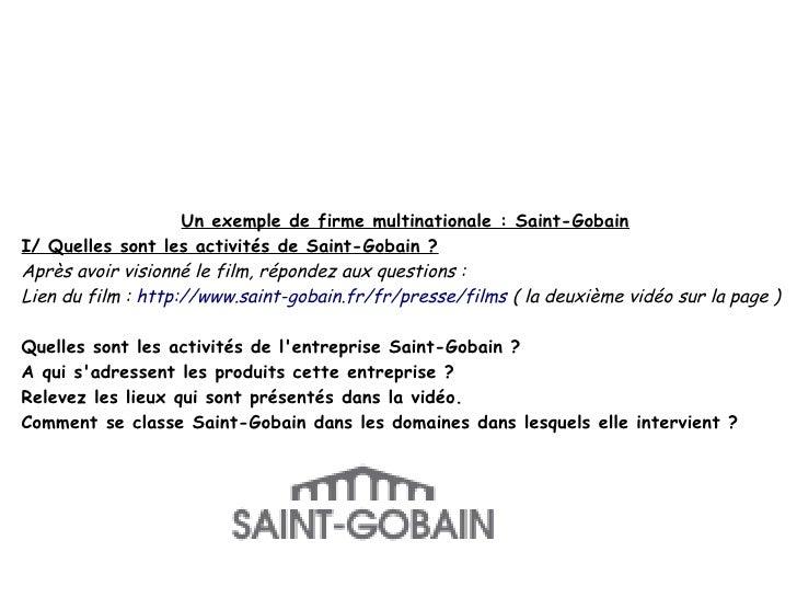 Un exemple de firme multinationale : Saint-GobainI/ Quelles sont les activités de Saint-Gobain ?Après avoir visionné le fi...