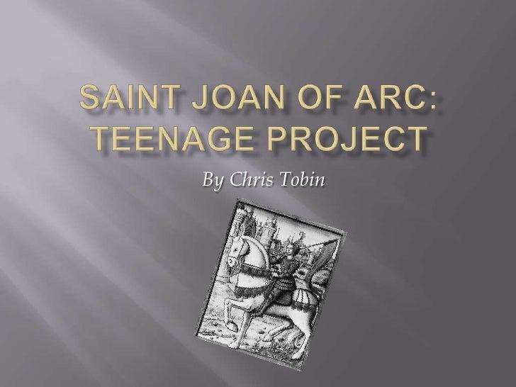 Saint Joan of arc: teenage project<br />By Chris Tobin<br />
