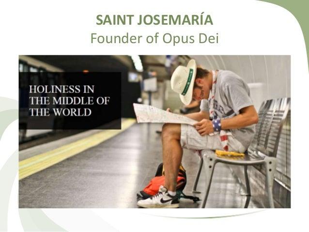 SAINT JOSEMARÍA  Founder of Opus Dei