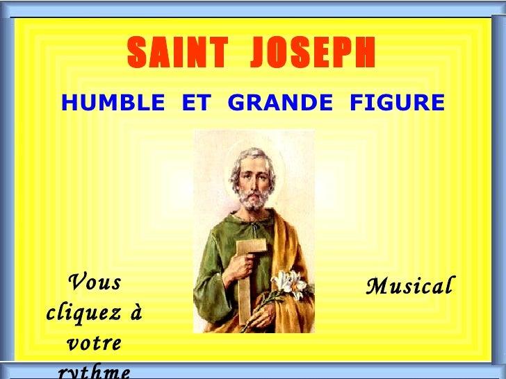. . SAINT  JOSEPH HUMBLE  ET  GRANDE  FIGURE Vous cliquez à votre rythme Musical