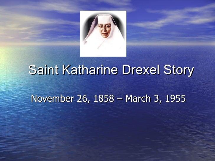 Saint Katharine Drexel Story November 26, 1858 – March 3, 1955