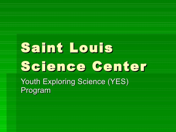 Saint Louis Science Center Youth Exploring Science (YES) Program
