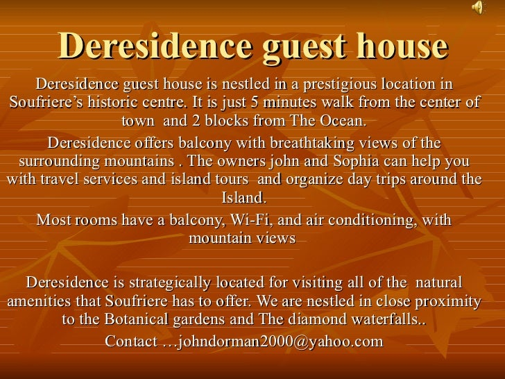 Deresidence guest house    Deresidence guest house is nestled in a prestigious location inSoufriere's historic centre. It ...