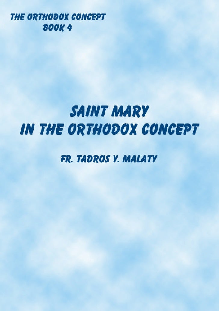 The Orthodox Concept Book 4                   SAINT MARY            In The Orthodox Concept                    Fr. Tadros ...