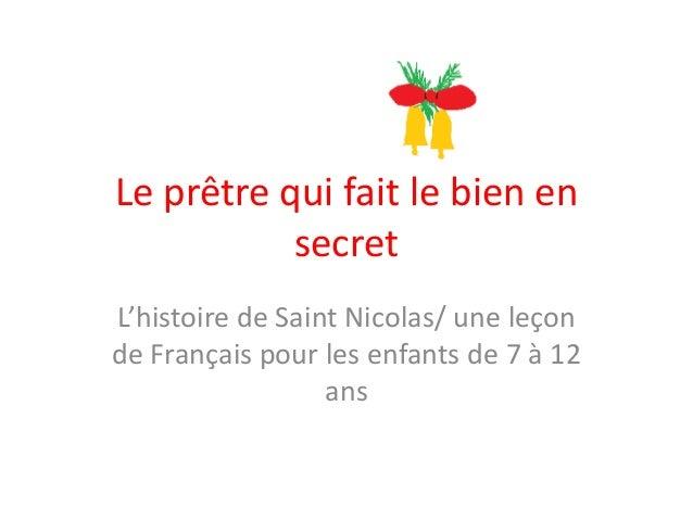 Le prêtre qui fait le bien en           secretL'histoire de Saint Nicolas/ une leçonde Français pour les enfants de 7 à 12...
