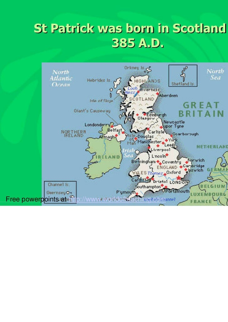 St Patrick was born in Scotland in                    385 A.D.Free powerpoints at http://www.worldofteaching.com