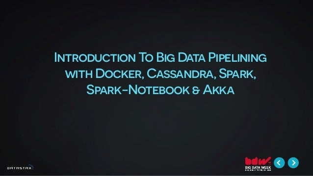 Introduction To Big Data Pipelining with Docker, Cassandra, Spark, Spark-Notebook & Akka