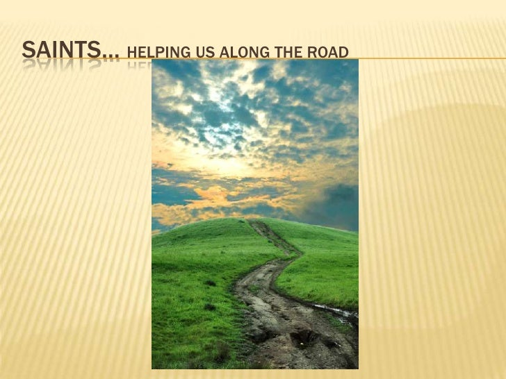 SAINTS… helping us along the road<br />