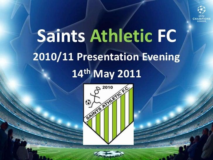 Saints Athletic FC<br />2010/11 Presentation Evening<br />14th May 2011<br />