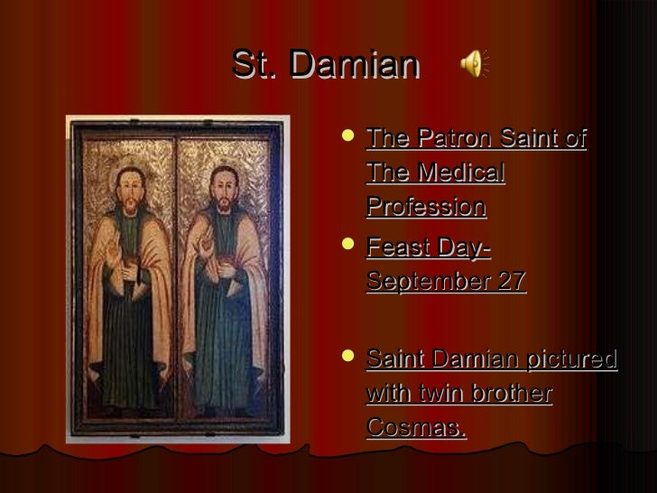 St. Damian <ul><li>The Patron Saint of The Medical Profession </li></ul><ul><li>Feast Day- September 27 </li></ul><ul><li>...