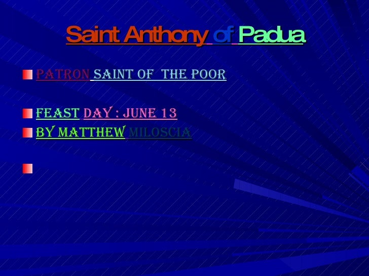 Saint Anthony   of   Padua <ul><li>Patron   Saint of  the Poor </li></ul><ul><li>Feast   day : June 13 </li></ul><ul><li>B...